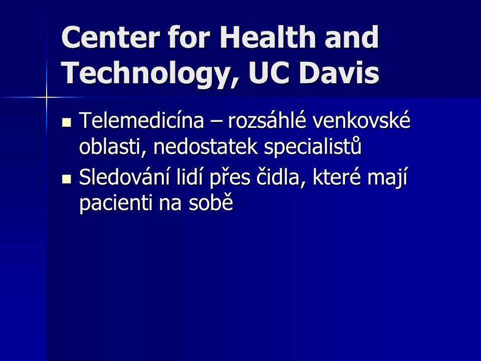Center for Health and Technology, UC Davis Telemedicína – rozsáhlé venkovské oblasti, nedostatek specialistů Telemedicína – rozsáhlé venkovské oblasti, nedostatek specialistů Sledování lidí přes čidla, které mají pacienti na sobě Sledování lidí přes čidla, které mají pacienti na sobě