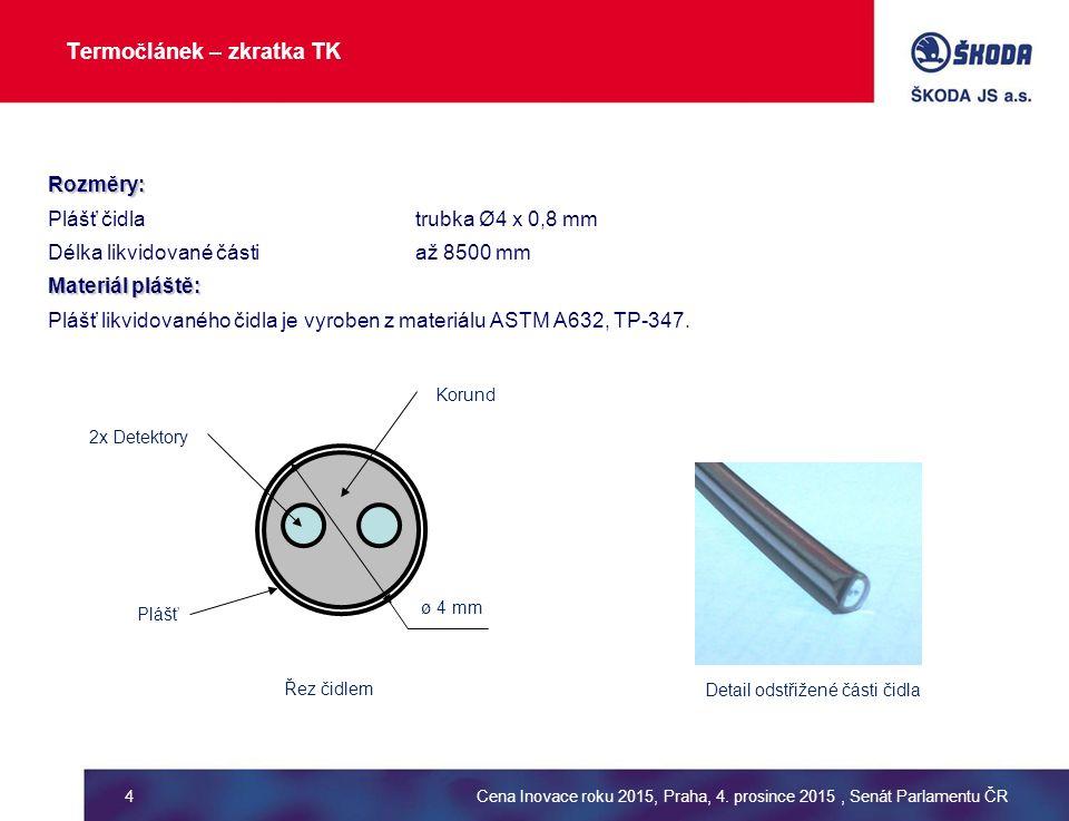 Termočlánek – zkratka TK Rozměry: Plášť čidla trubka Ø4 x 0,8 mm Délka likvidované částiaž 8500 mm Materiál pláště: Plášť likvidovaného čidla je vyroben z materiálu ASTM A632, TP-347.