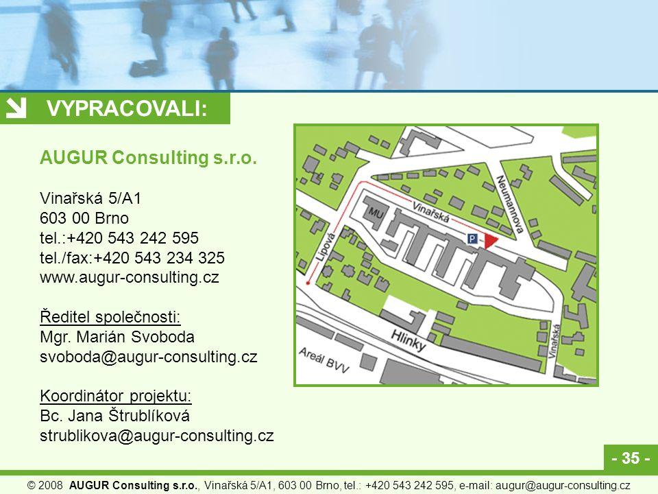 - 35 - © 2008 AUGUR Consulting s.r.o., Vinařská 5/A1, 603 00 Brno, tel.: +420 543 242 595, e-mail: augur@augur-consulting.cz VYPRACOVALI: AUGUR Consul
