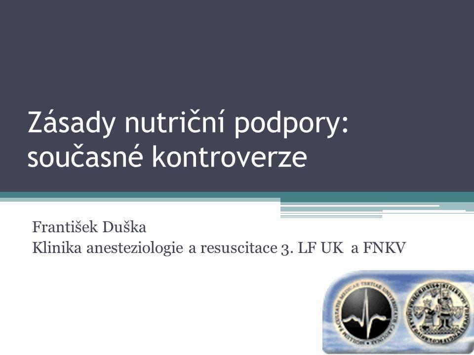 Zásady nutriční podpory: současné kontroverze František Duška Klinika anesteziologie a resuscitace 3.