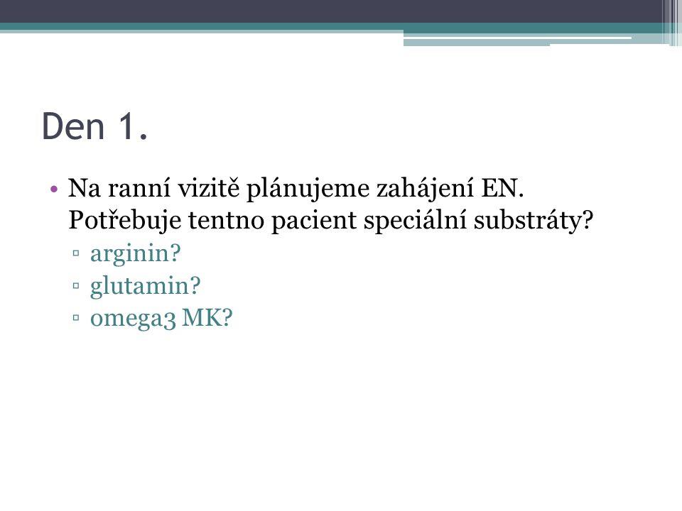 Den 1. Na ranní vizitě plánujeme zahájení EN. Potřebuje tentno pacient speciální substráty.