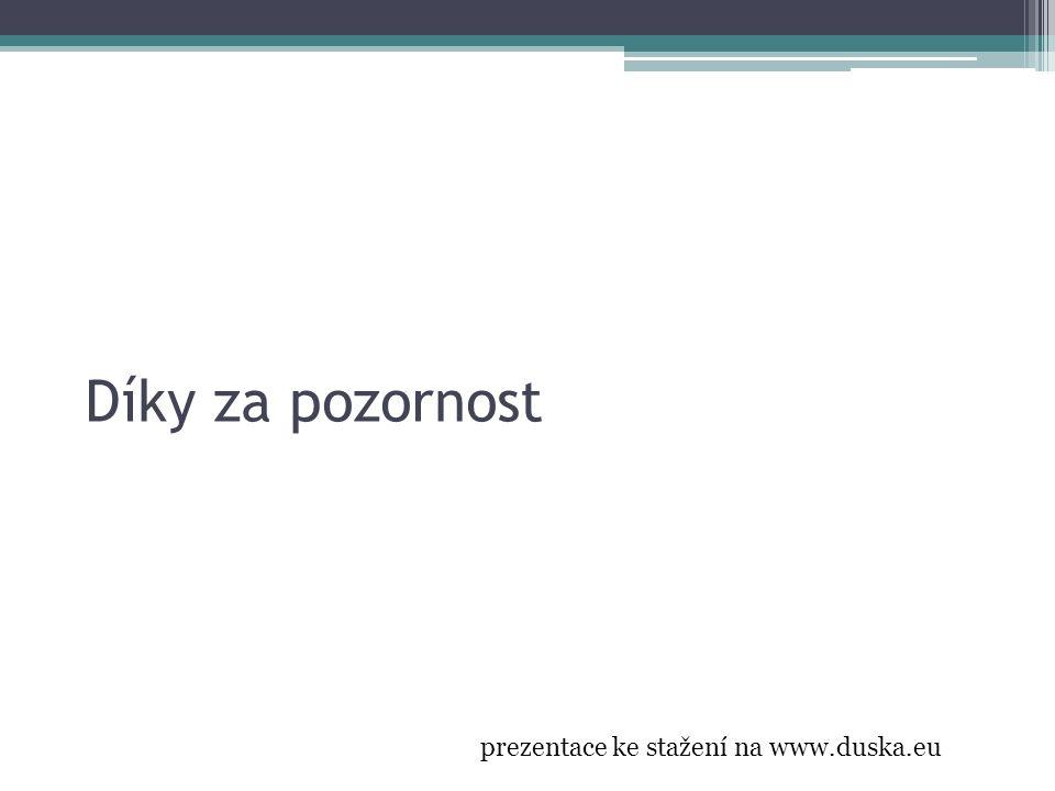 Díky za pozornost prezentace ke stažení na www.duska.eu