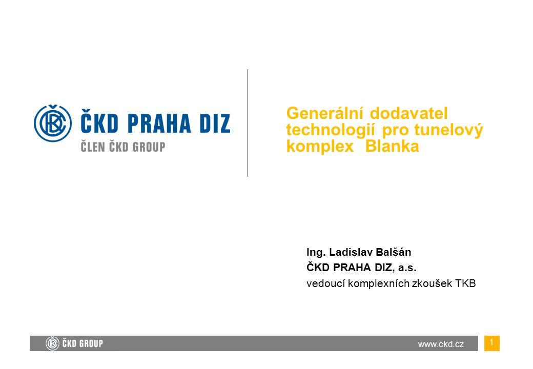 www.ckd.cz Generální dodavatel technologií pro tunelový komplex Blanka 1 Ing.