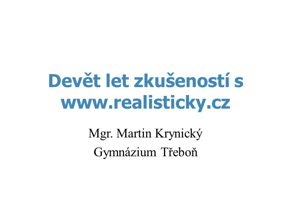 Devět let zkušeností s www.realisticky.cz Mgr. Martin Krynický Gymnázium Třeboň