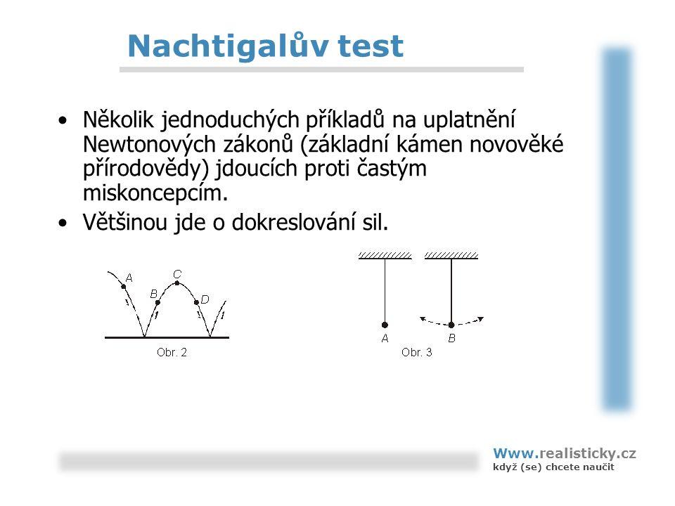 Nachtigalův test Několik jednoduchých příkladů na uplatnění Newtonových zákonů (základní kámen novověké přírodovědy) jdoucích proti častým miskoncepcím.