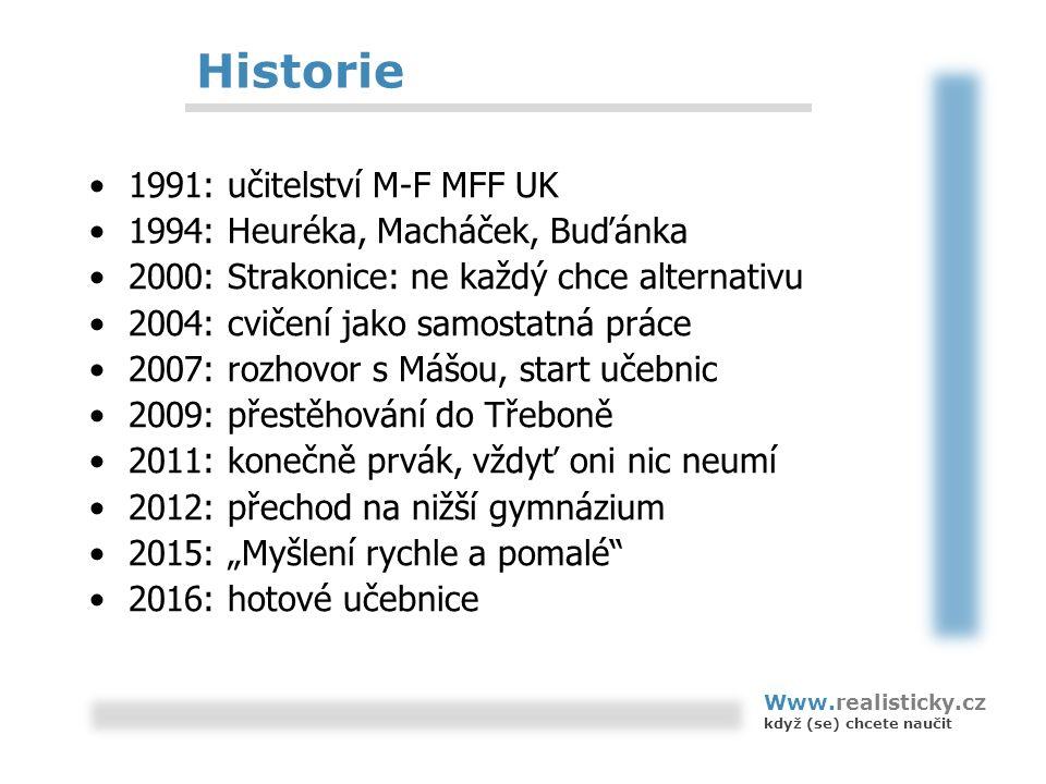 Historie 1991: učitelství M-F MFF UK 1994: Heuréka, Macháček, Buďánka 2000: Strakonice: ne každý chce alternativu 2004: cvičení jako samostatná práce