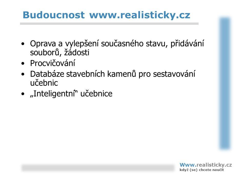 Budoucnost www.realisticky.cz Oprava a vylepšení současného stavu, přidávání souborů, žádosti Procvičování Databáze stavebních kamenů pro sestavování