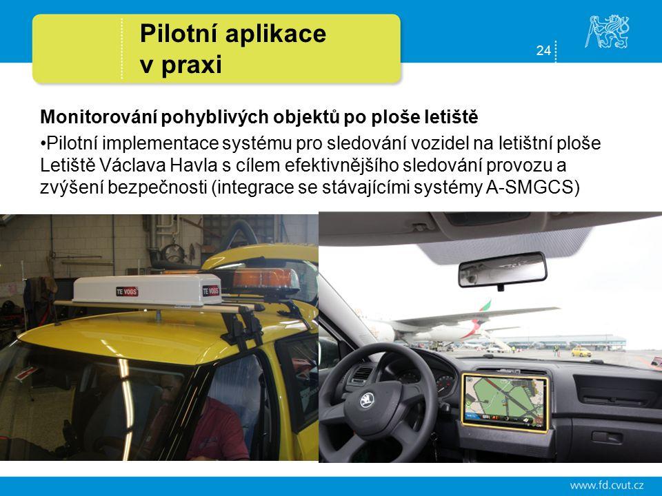 24 Pilotní aplikace v praxi Monitorování pohyblivých objektů po ploše letiště Pilotní implementace systému pro sledování vozidel na letištní ploše Letiště Václava Havla s cílem efektivnějšího sledování provozu a zvýšení bezpečnosti (integrace se stávajícími systémy A-SMGCS)