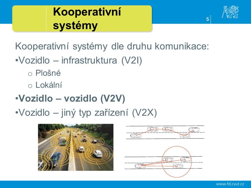 5 Kooperativní systémy Kooperativní systémy dle druhu komunikace: Vozidlo – infrastruktura (V2I) o Plošné o Lokální Vozidlo – vozidlo (V2V) Vozidlo – jiný typ zařízení (V2X)