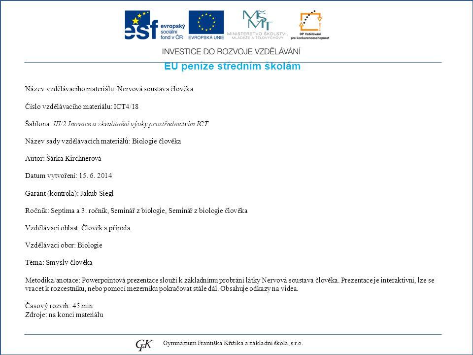EU peníze středním školám Název vzdělávacího materiálu: Nervová soustava člověka Číslo vzdělávacího materiálu: ICT4/18 Šablona: III/2 Inovace a zkvalitnění výuky prostřednictvím ICT Název sady vzdělávacích materiálů: Biologie člověka Autor: Šárka Kirchnerová Datum vytvoření: 15.