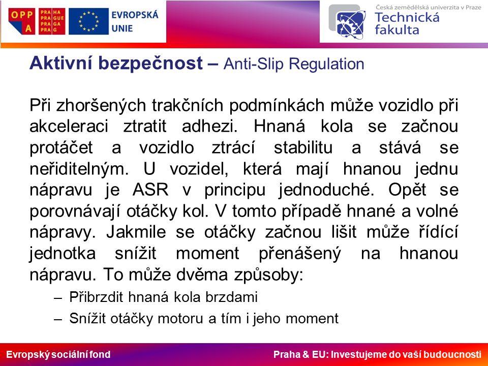 Evropský sociální fond Praha & EU: Investujeme do vaší budoucnosti Aktivní bezpečnost – Anti-Slip Regulation Při zhoršených trakčních podmínkách může vozidlo při akceleraci ztratit adhezi.