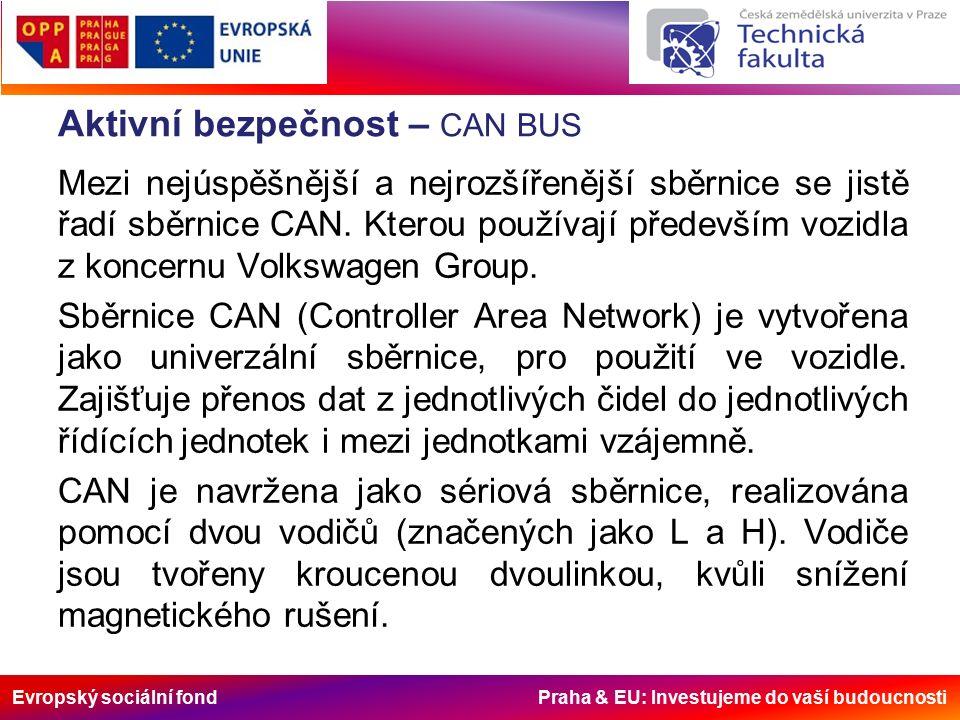 Evropský sociální fond Praha & EU: Investujeme do vaší budoucnosti Aktivní bezpečnost – CAN BUS Mezi nejúspěšnější a nejrozšířenější sběrnice se jistě řadí sběrnice CAN.