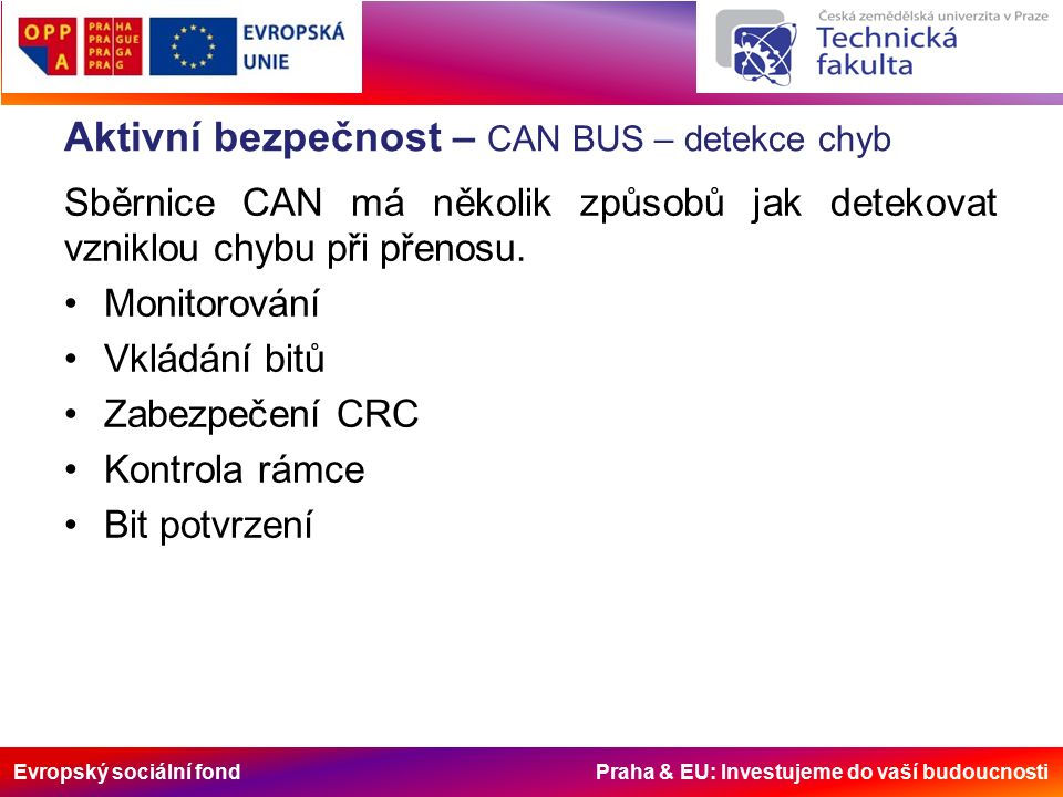 Evropský sociální fond Praha & EU: Investujeme do vaší budoucnosti Aktivní bezpečnost – CAN BUS – detekce chyb Sběrnice CAN má několik způsobů jak detekovat vzniklou chybu při přenosu.