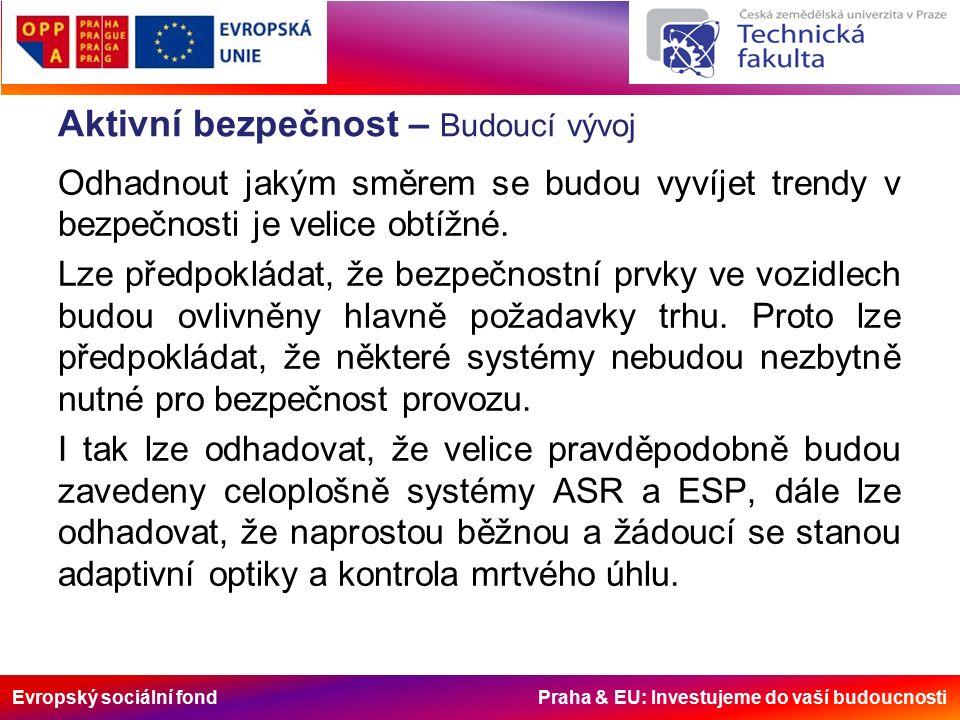 Evropský sociální fond Praha & EU: Investujeme do vaší budoucnosti Aktivní bezpečnost – Budoucí vývoj Odhadnout jakým směrem se budou vyvíjet trendy v bezpečnosti je velice obtížné.