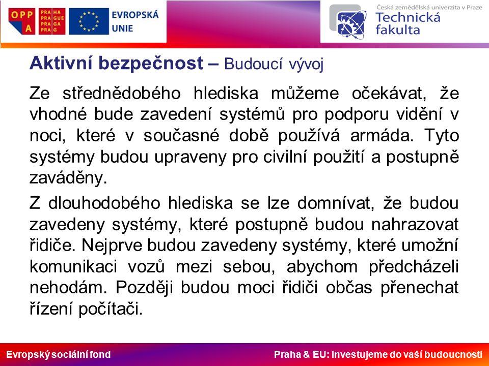 Evropský sociální fond Praha & EU: Investujeme do vaší budoucnosti Aktivní bezpečnost – Budoucí vývoj Ze střednědobého hlediska můžeme očekávat, že vhodné bude zavedení systémů pro podporu vidění v noci, které v současné době používá armáda.