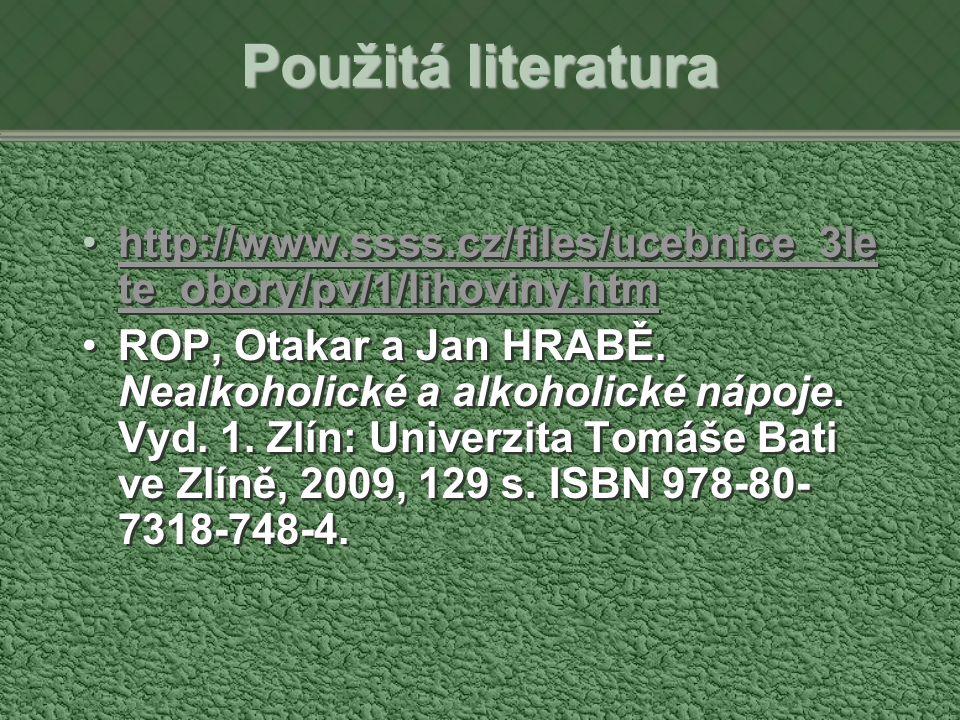 Použitá literatura http://www.ssss.cz/files/ucebnice_3le te_obory/pv/1/lihoviny.htmhttp://www.ssss.cz/files/ucebnice_3le te_obory/pv/1/lihoviny.htm ROP, Otakar a Jan HRABĚ.