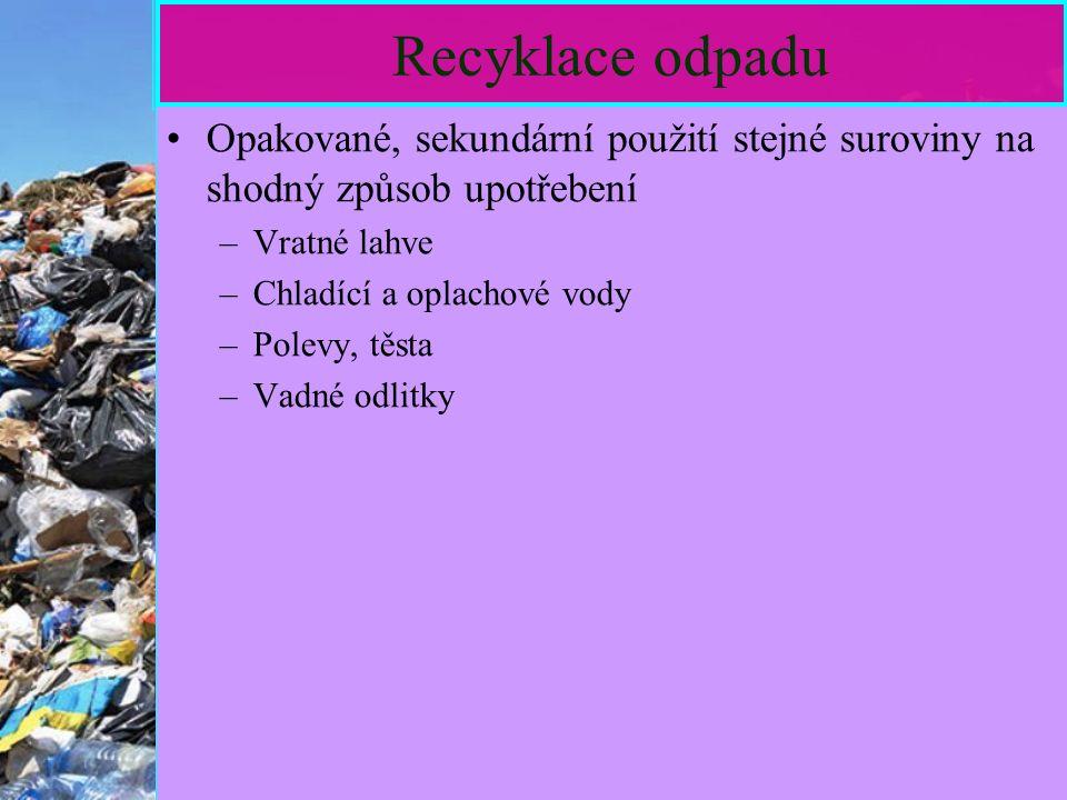 13 Recyklace odpadu Opakované, sekundární použití stejné suroviny na shodný způsob upotřebení –Vratné lahve –Chladící a oplachové vody –Polevy, těsta –Vadné odlitky