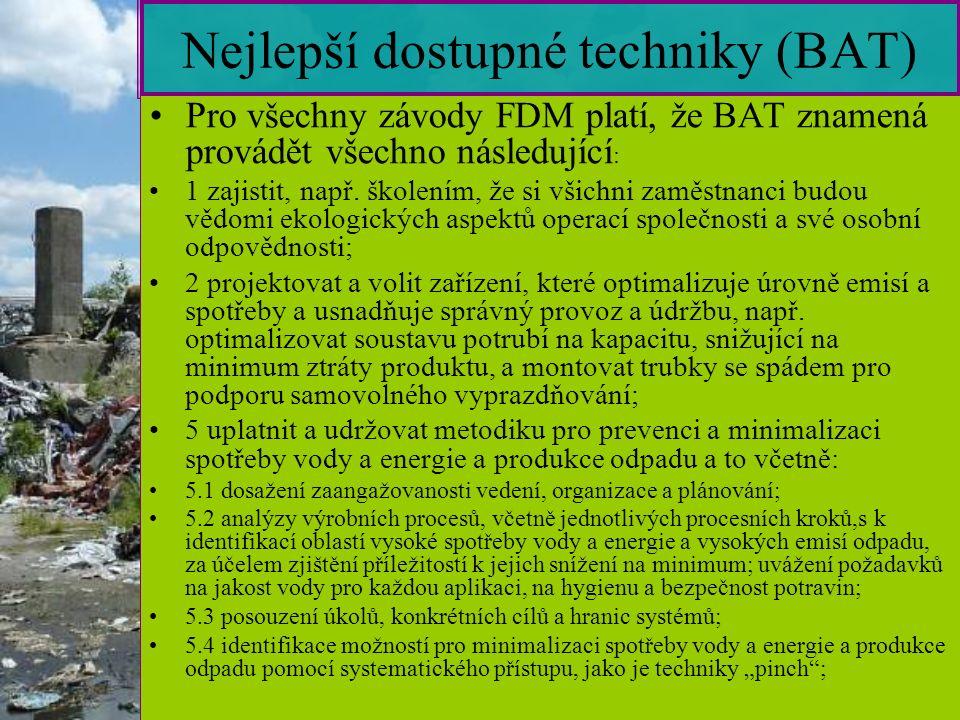 7 Nejlepší dostupné techniky (BAT) Pro všechny závody FDM platí, že BAT znamená provádět všechno následující : 1 zajistit, např.