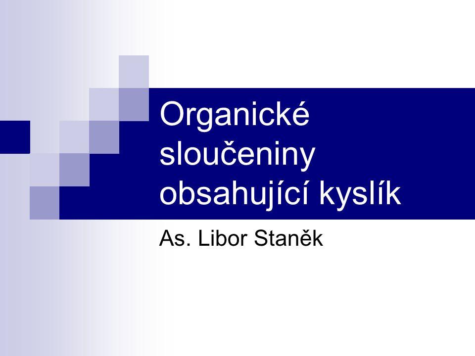 Organické sloučeniny obsahující kyslík As. Libor Staněk