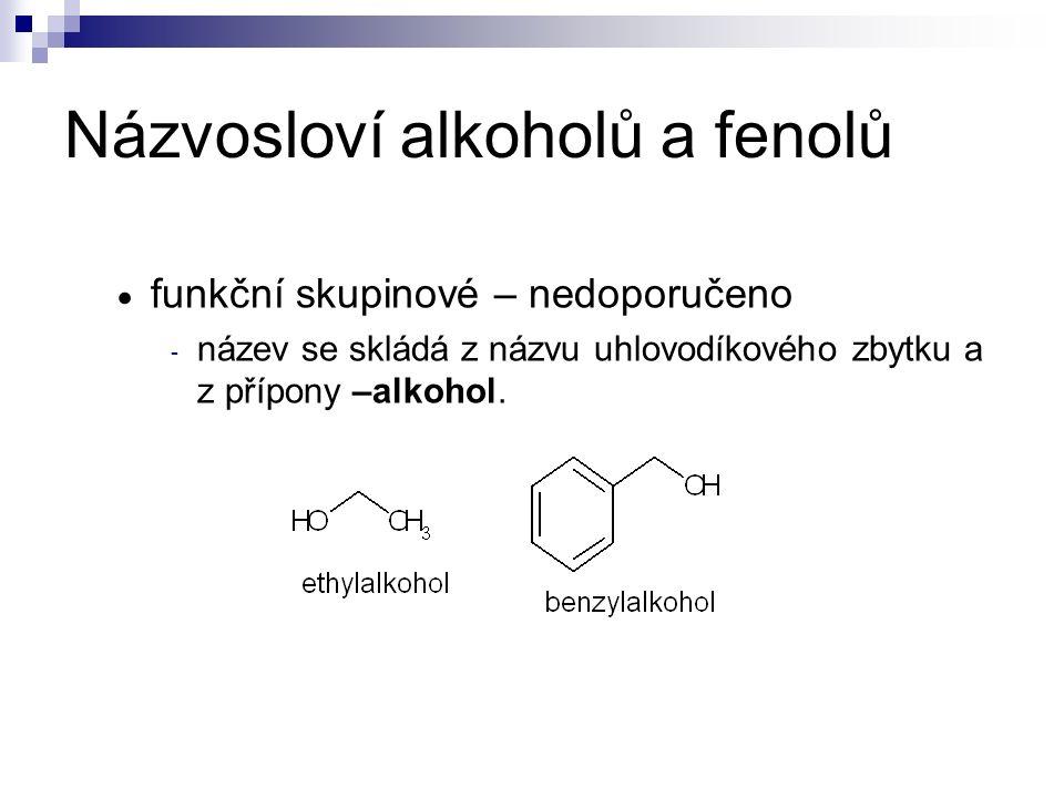  funkční skupinové – nedoporučeno - název se skládá z názvu uhlovodíkového zbytku a z přípony –alkohol.