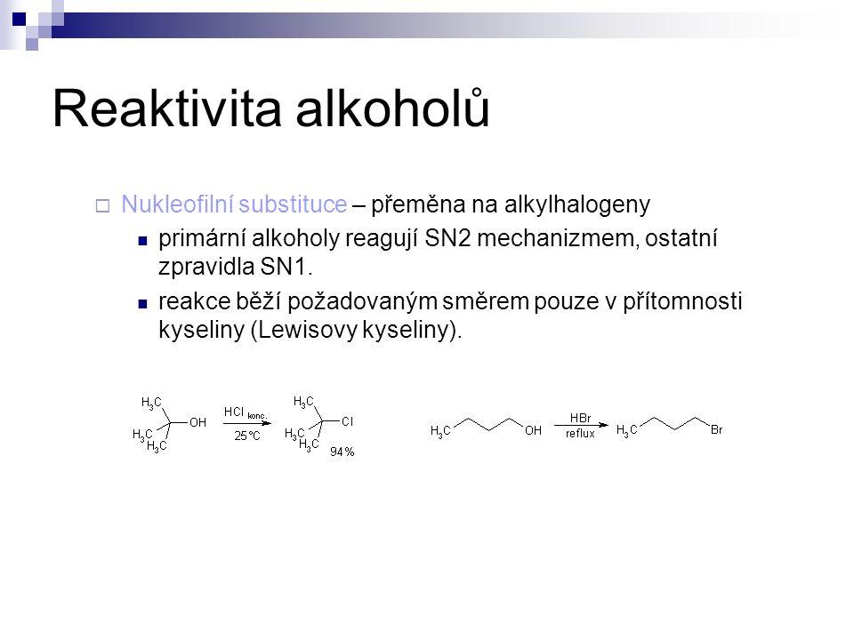 Reaktivita alkoholů  Nukleofilní substituce – přeměna na alkylhalogeny primární alkoholy reagují SN2 mechanizmem, ostatní zpravidla SN1.