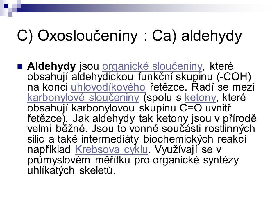 C) Oxosloučeniny : Ca) aldehydy Aldehydy jsou organické sloučeniny, které obsahují aldehydickou funkční skupinu (-COH) na konci uhlovodíkového řetězce.