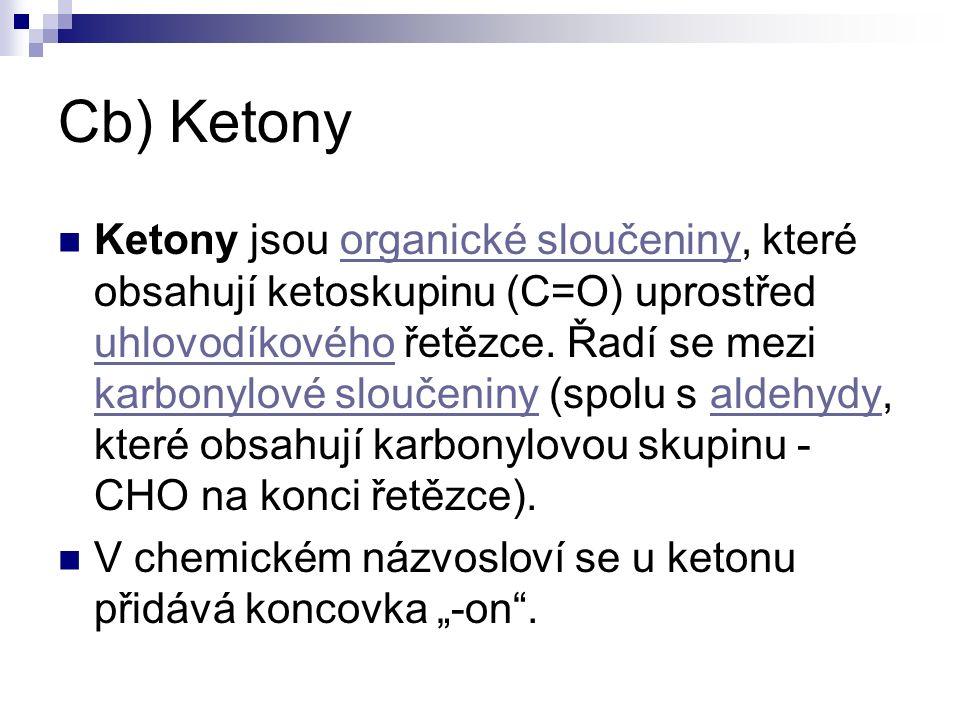 Cb) Ketony Ketony jsou organické sloučeniny, které obsahují ketoskupinu (C=O) uprostřed uhlovodíkového řetězce.