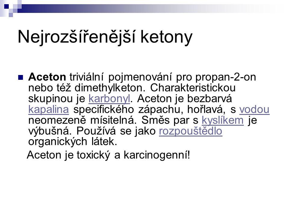 Nejrozšířenější ketony Aceton triviální pojmenování pro propan-2-on nebo též dimethylketon.