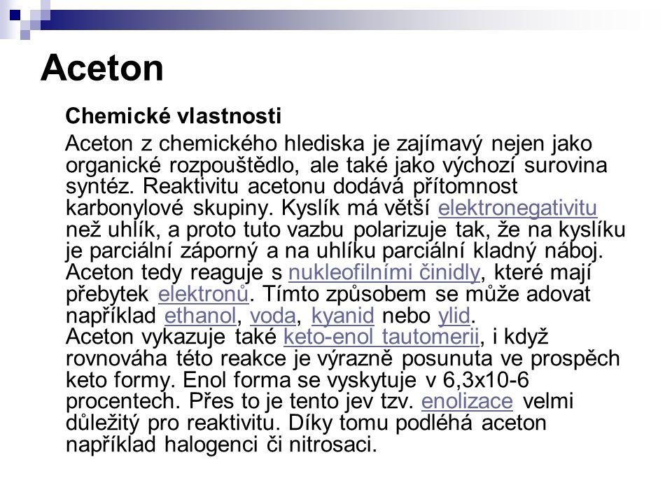 Aceton Chemické vlastnosti Aceton z chemického hlediska je zajímavý nejen jako organické rozpouštědlo, ale také jako výchozí surovina syntéz.
