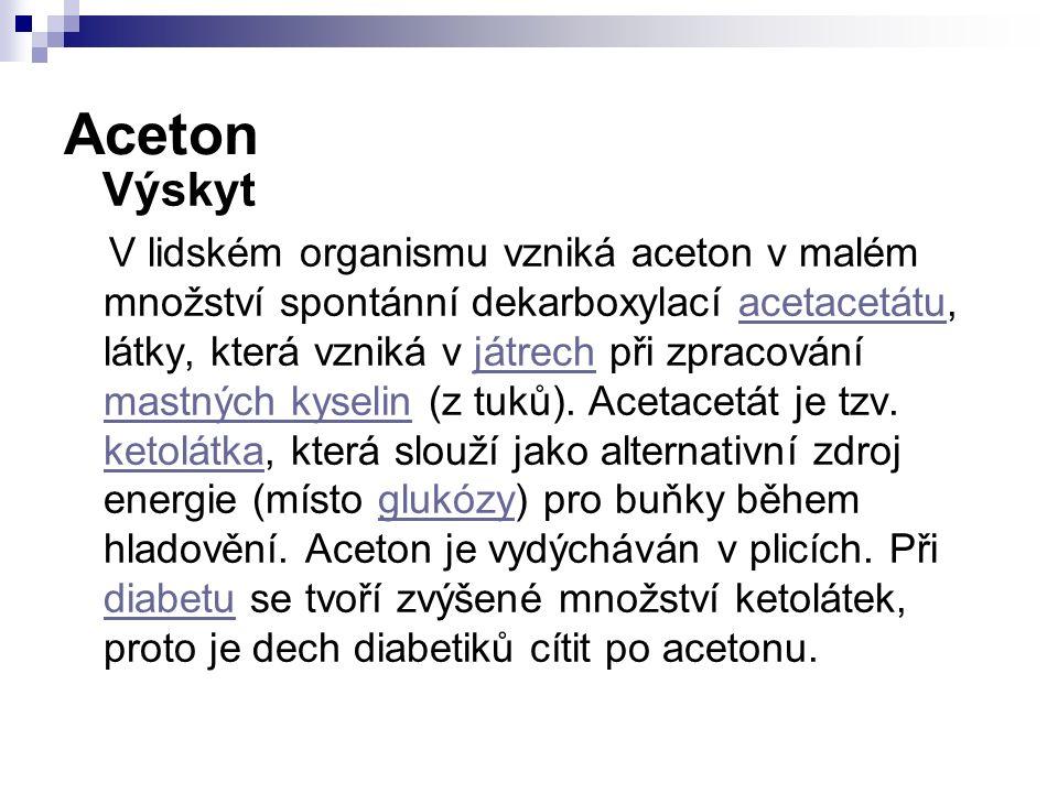 Aceton Výskyt V lidském organismu vzniká aceton v malém množství spontánní dekarboxylací acetacetátu, látky, která vzniká v játrech při zpracování mastných kyselin (z tuků).
