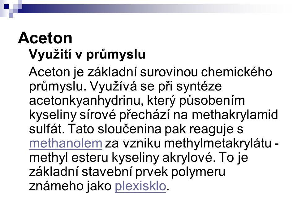 Aceton Využití v průmyslu Aceton je základní surovinou chemického průmyslu.