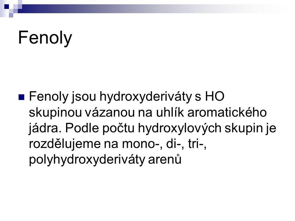 Fenoly Fenoly jsou hydroxyderiváty s HO skupinou vázanou na uhlík aromatického jádra.