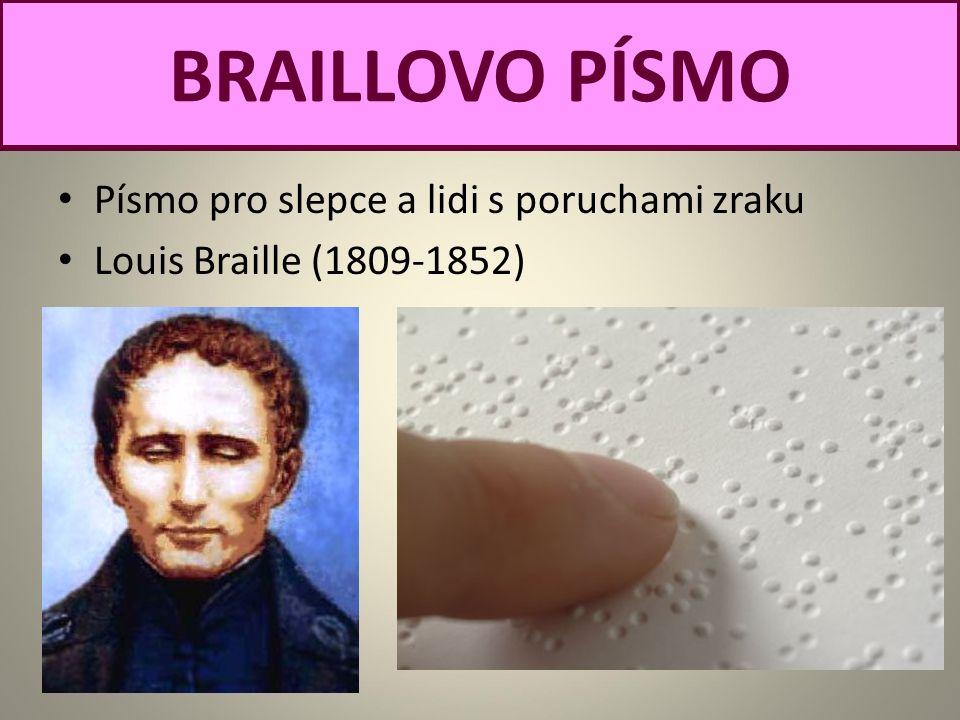 Písmo pro slepce a lidi s poruchami zraku Louis Braille (1809-1852) BRAILLOVO PÍSMO