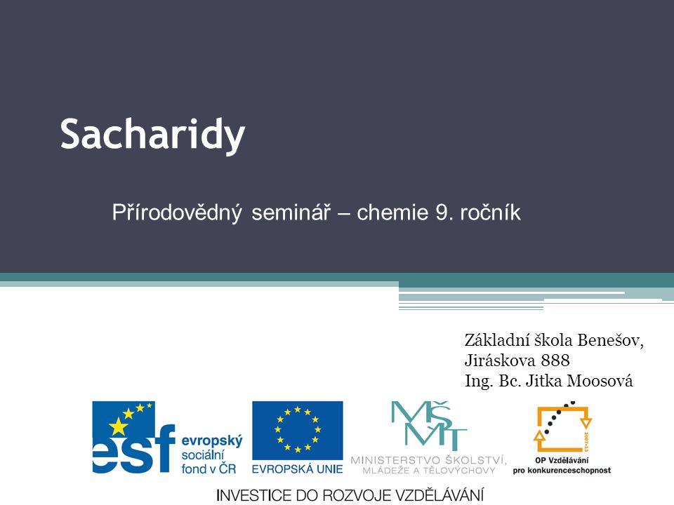 Sacharidy Přírodovědný seminář – chemie 9. ročník Základní škola Benešov, Jiráskova 888 Ing.