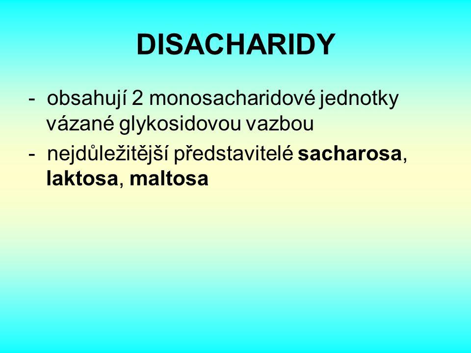 DISACHARIDY - obsahují 2 monosacharidové jednotky vázané glykosidovou vazbou - nejdůležitější představitelé sacharosa, laktosa, maltosa