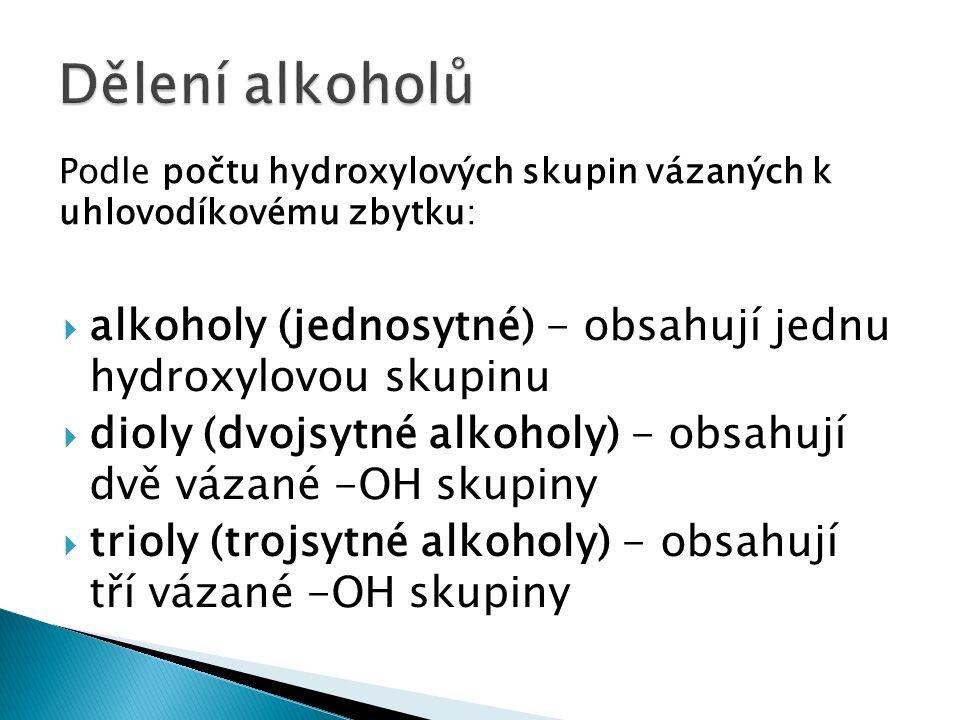  alkoholy (jednosytné) - obsahují jednu hydroxylovou skupinu  dioly (dvojsytné alkoholy) - obsahují dvě vázané -OH skupiny  trioly (trojsytné alkoholy) - obsahují tří vázané -OH skupiny Podle počtu hydroxylových skupin vázaných k uhlovodíkovému zbytku: