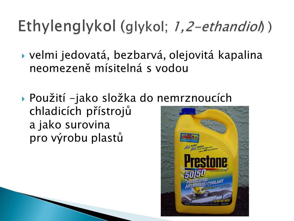  velmi jedovatá, bezbarvá, olejovitá kapalina neomezeně mísitelná s vodou  Použití -jako složka do nemrznoucích chladicích přístrojů a jako surovina pro výrobu plastů