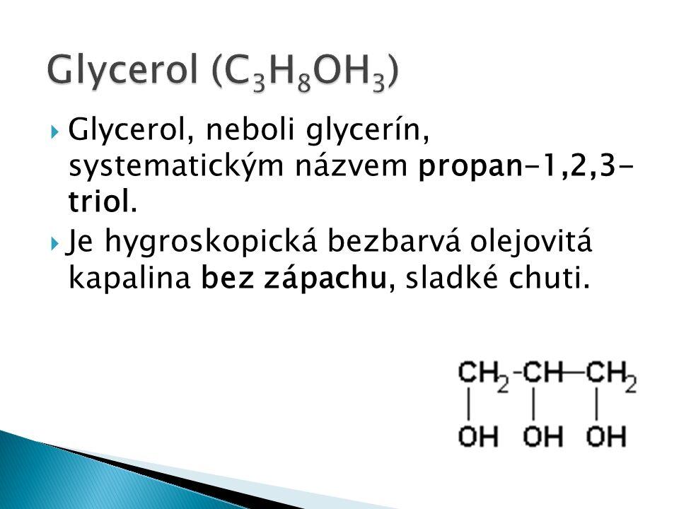  Glycerol, neboli glycerín, systematickým názvem propan-1,2,3- triol.