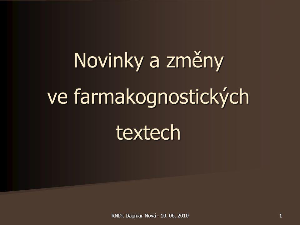 Novinky a změny ve farmakognostických textech 1RNDr. Dagmar Nová - 10. 06. 2010