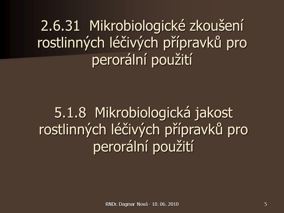 2.6.31 Mikrobiologické zkoušení rostlinných léčivých přípravků pro perorální použití 5RNDr. Dagmar Nová - 10. 06. 2010 5.1.8 Mikrobiologická jakost ro