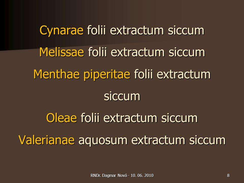 Cynarae folii extractum siccum Melissae folii extractum siccum Menthae piperitae folii extractum siccum Oleae folii extractum siccum Valerianae aquosum extractum siccum 8RNDr.