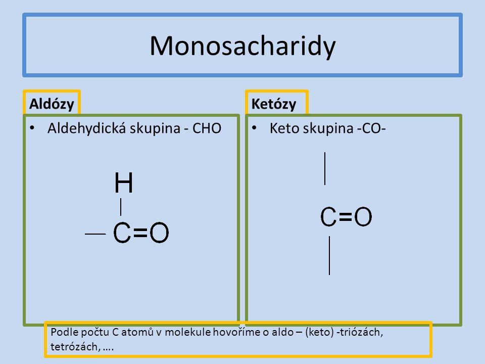 Monosacharidy Aldózy Aldehydická skupina - CHO Ketózy Keto skupina -CO- Podle počtu C atomů v molekule hovoříme o aldo – (keto) -triózách, tetrózách, ….