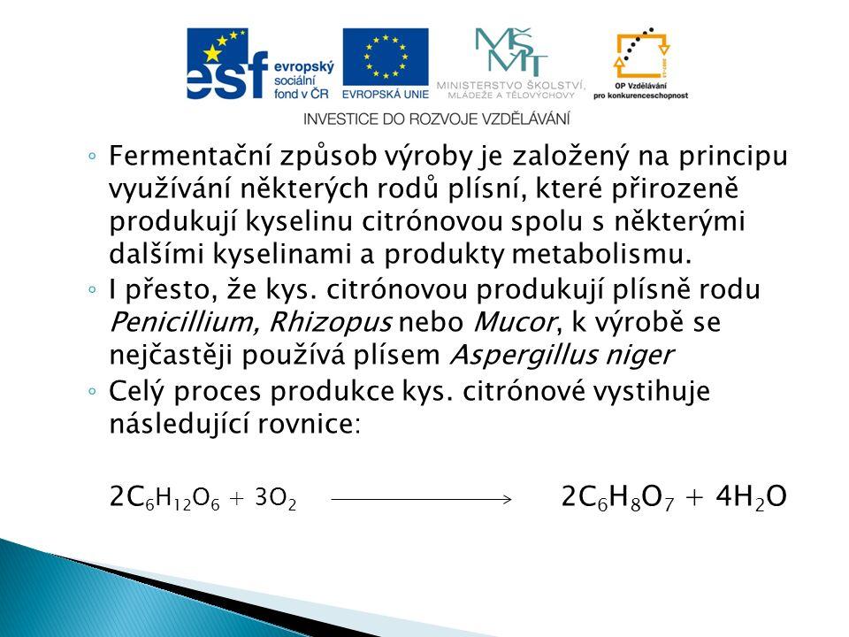 ◦ Fermentační způsob výroby je založený na principu využívání některých rodů plísní, které přirozeně produkují kyselinu citrónovou spolu s některými dalšími kyselinami a produkty metabolismu.