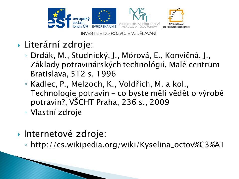  Literární zdroje: ◦ Drdák, M., Studnický, J., Mórová, E., Konvičná, J., Základy potravinárských technológií, Malé centrum Bratislava, 512 s.
