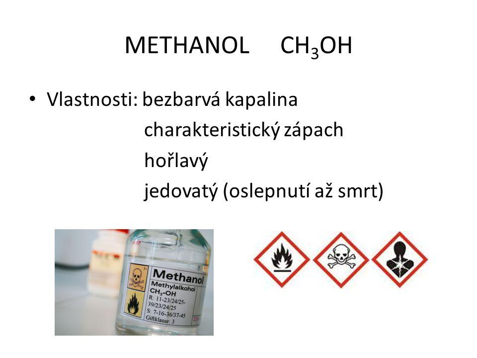METHANOL CH 3 OH Vlastnosti: bezbarvá kapalina charakteristický zápach hořlavý jedovatý (oslepnutí až smrt)