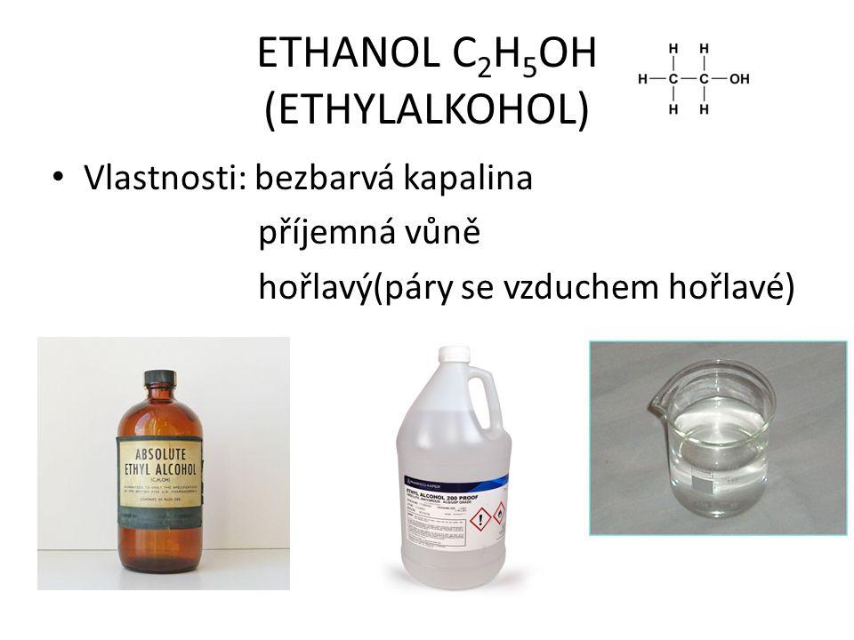 ETHANOL C 2 H 5 OH (ETHYLALKOHOL) Vlastnosti: bezbarvá kapalina příjemná vůně hořlavý(páry se vzduchem hořlavé)