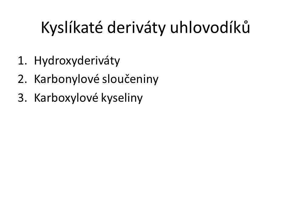 1.Hydroxyderiváty Jsou deriváty uhlovodíků, které obsahují tzv.