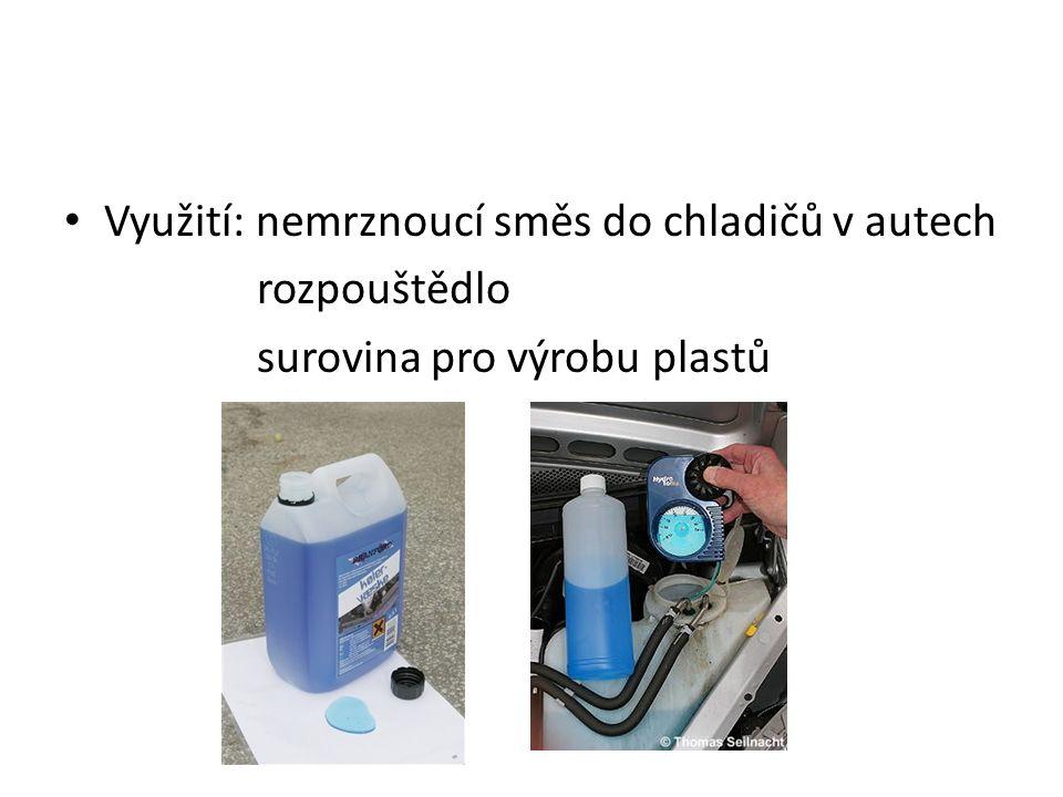 Využití: nemrznoucí směs do chladičů v autech rozpouštědlo surovina pro výrobu plastů