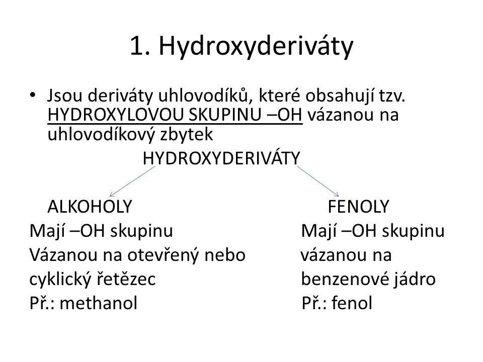 1. Hydroxyderiváty Jsou deriváty uhlovodíků, které obsahují tzv.