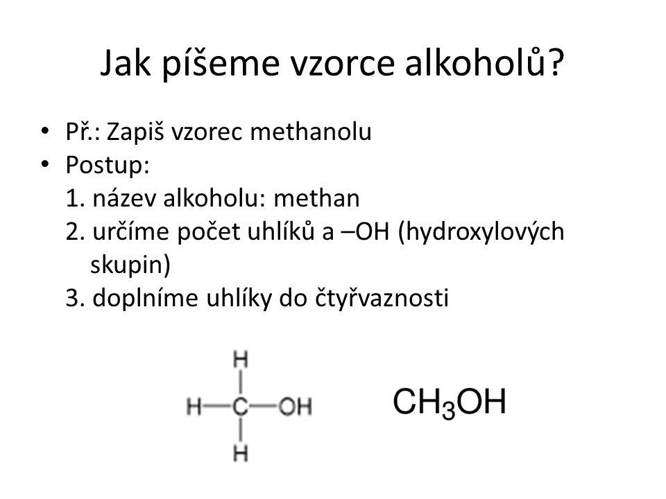 Jak píšeme vzorce alkoholů. Př.: Zapiš vzorec methanolu Postup: 1.
